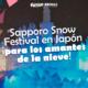 Sapporo Snow Festival en Japón ¡para los amantes de la nieve!