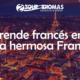 Aprender francés en la hermosa Francia